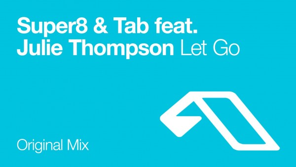 Super8 & Tab feat. Julie Thompson - Let Go
